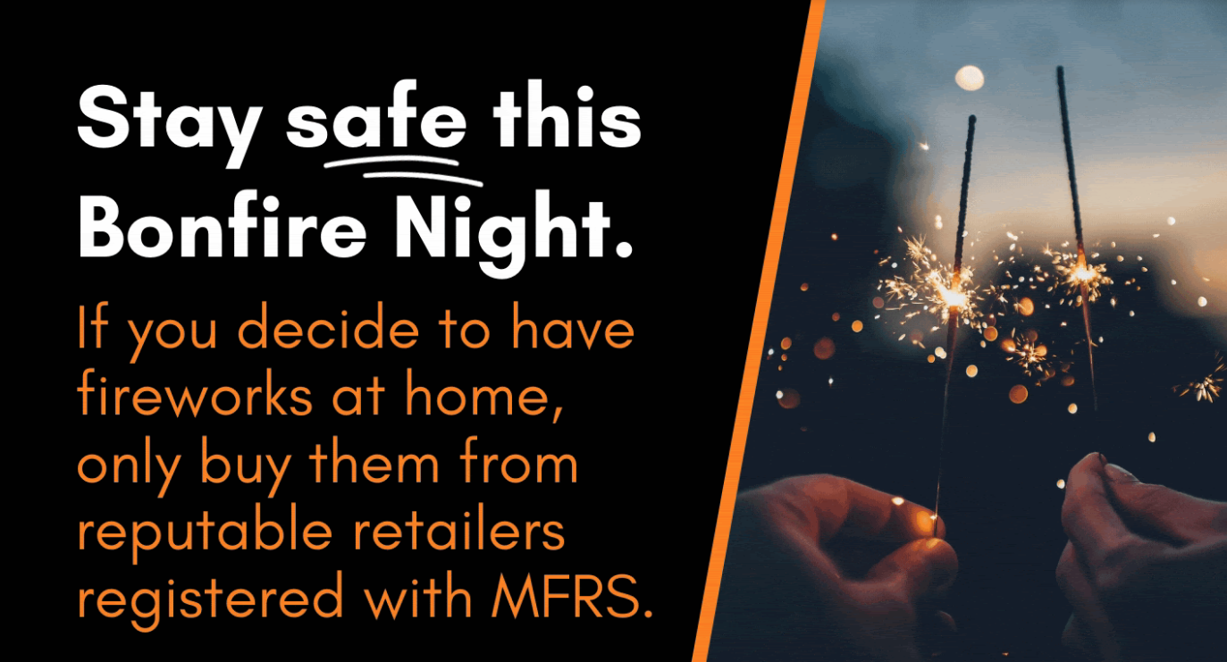 A graphic with the text: Stay safe this bonfire night. If you decide to have fireworks at home, only buy them from reputable retailers registered with MFRS.
